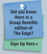 Did you know there is a Group Benefit edition of The Edge? Sign Up Here